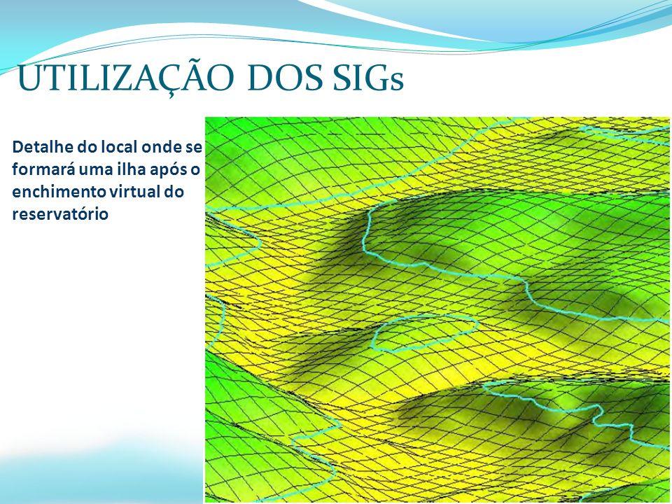 UTILIZAÇÃO DOS SIGs Detalhe do local onde se formará uma ilha após o enchimento virtual do reservatório.