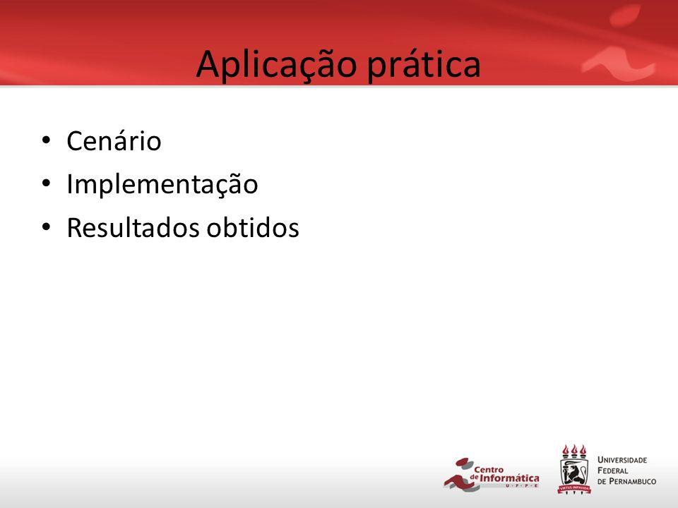 Aplicação prática Cenário Implementação Resultados obtidos