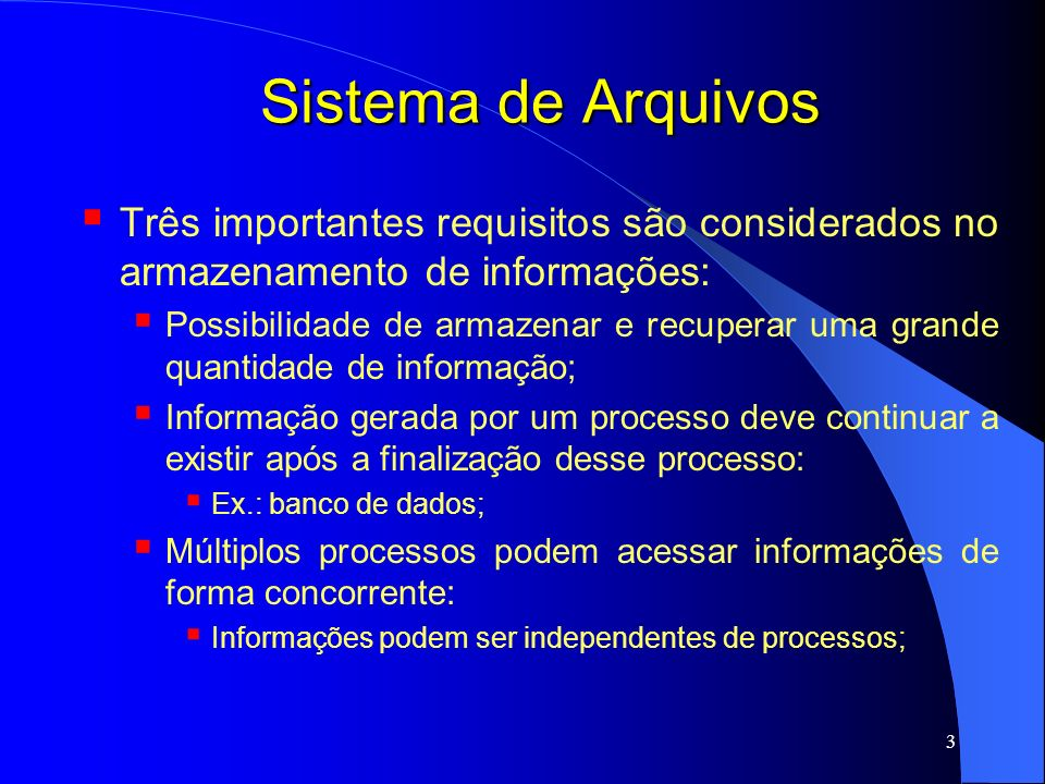 Sistema de ArquivosTrês importantes requisitos são considerados no armazenamento de informações: