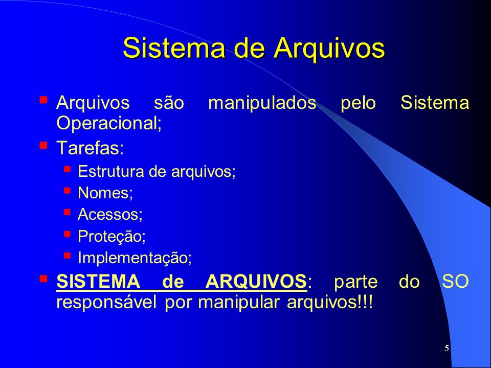 Sistema de Arquivos Arquivos são manipulados pelo Sistema Operacional;