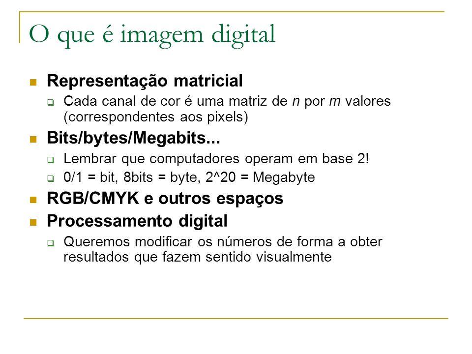 O que é imagem digital Representação matricial Bits/bytes/Megabits...