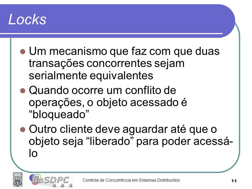 Locks Um mecanismo que faz com que duas transações concorrentes sejam serialmente equivalentes.
