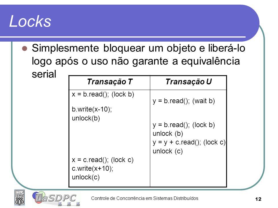 Locks Simplesmente bloquear um objeto e liberá-lo logo após o uso não garante a equivalência serial.