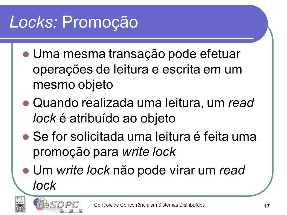 Locks: Promoção Uma mesma transação pode efetuar operações de leitura e escrita em um mesmo objeto.