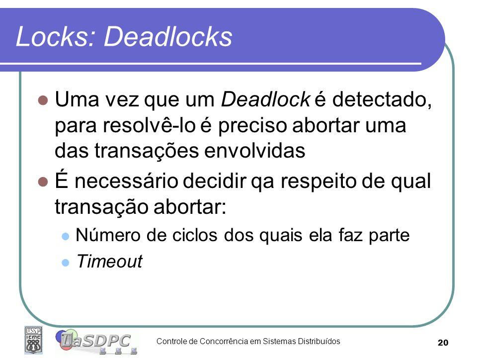 Locks: Deadlocks Uma vez que um Deadlock é detectado, para resolvê-lo é preciso abortar uma das transações envolvidas.
