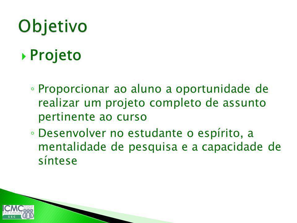 ObjetivoProjeto. Proporcionar ao aluno a oportunidade de realizar um projeto completo de assunto pertinente ao curso.