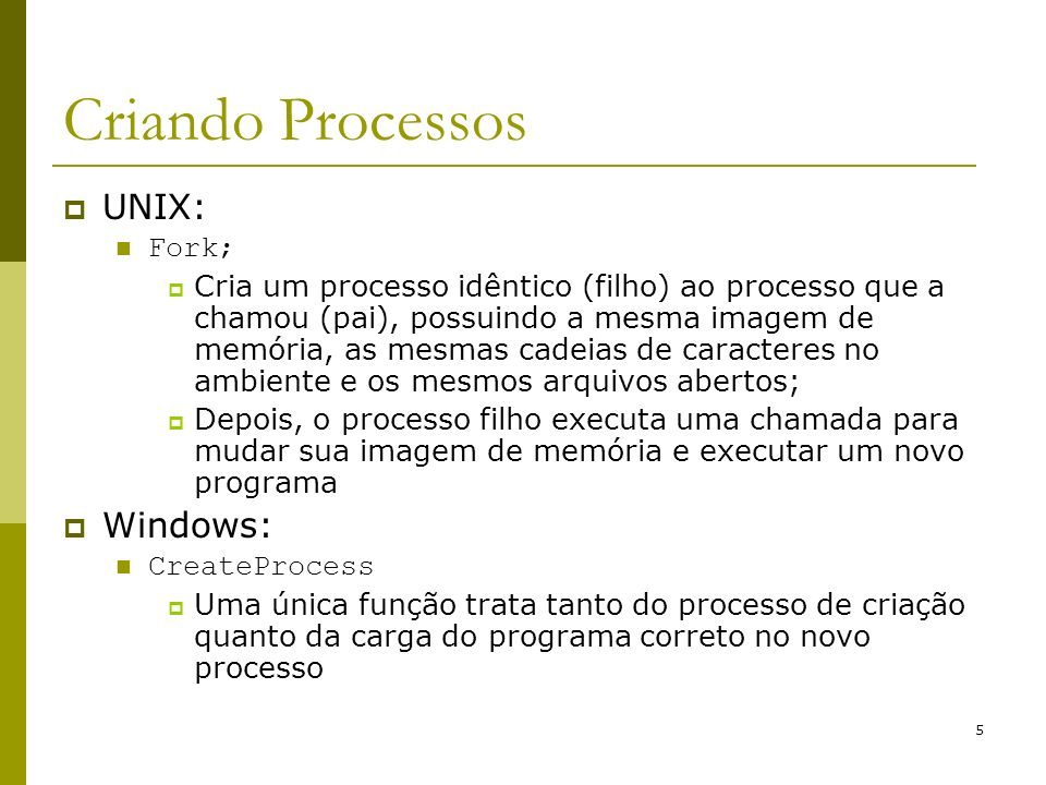Criando Processos UNIX: Windows: Fork;