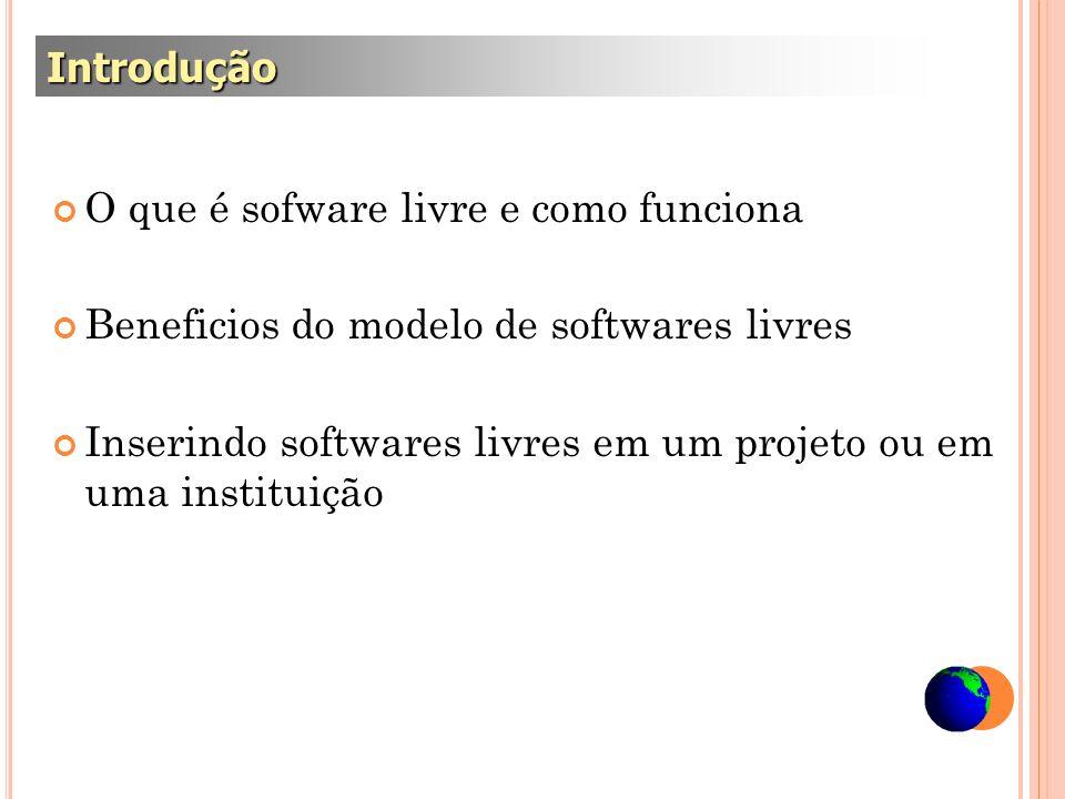 Introdução O que é sofware livre e como funciona. Beneficios do modelo de softwares livres.