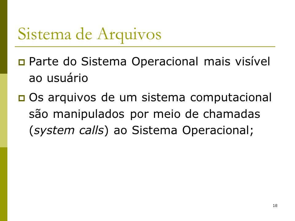 Sistema de Arquivos Parte do Sistema Operacional mais visível ao usuário.