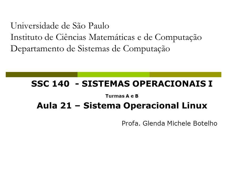 SSC 140 - SISTEMAS OPERACIONAIS I Aula 21 – Sistema Operacional Linux