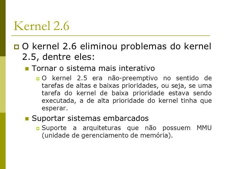 Kernel 2.6 O kernel 2.6 eliminou problemas do kernel 2.5, dentre eles: