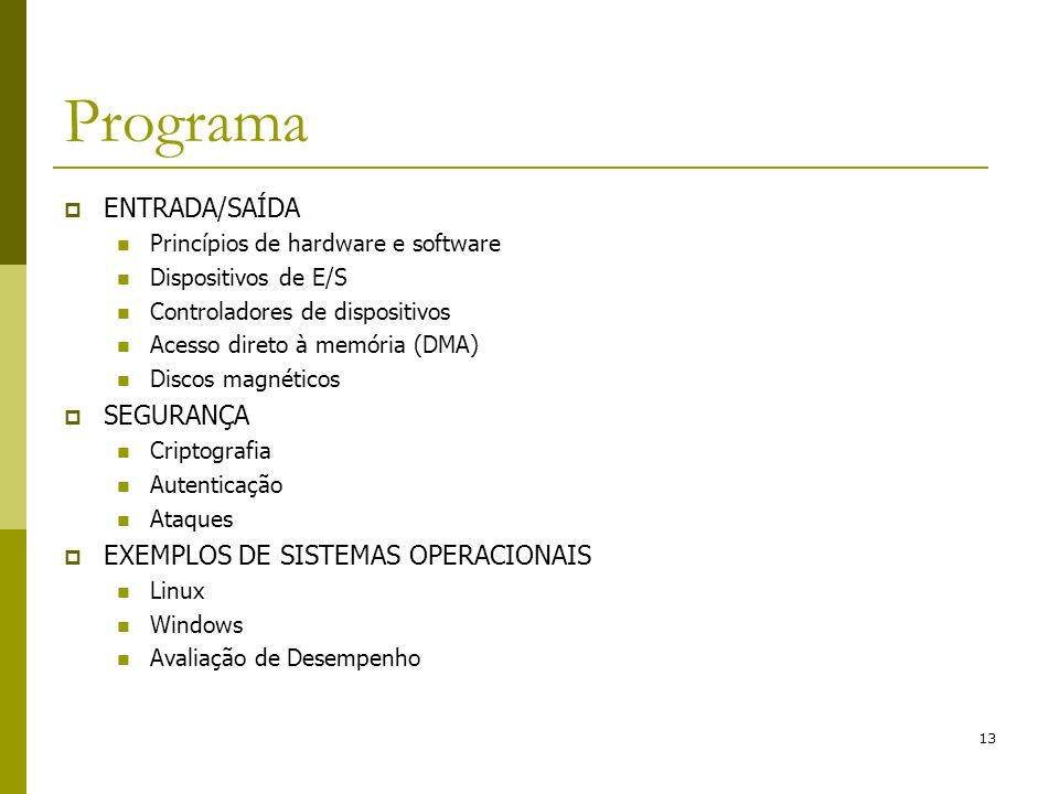 Programa ENTRADA/SAÍDA SEGURANÇA EXEMPLOS DE SISTEMAS OPERACIONAIS