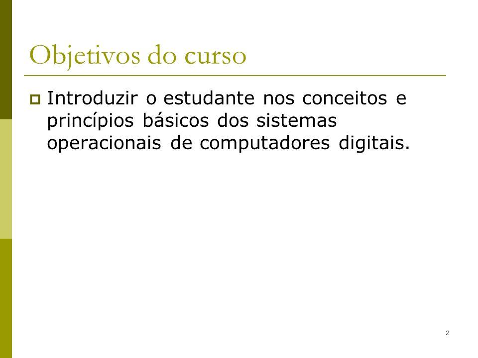 Objetivos do curso Introduzir o estudante nos conceitos e princípios básicos dos sistemas operacionais de computadores digitais.