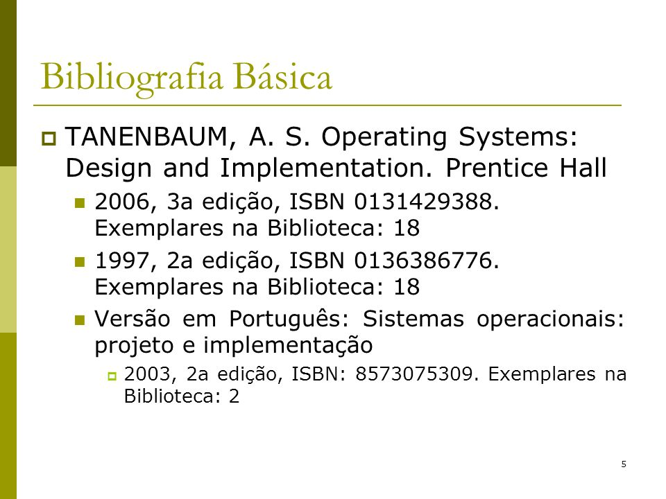 Bibliografia Básica TANENBAUM, A. S. Operating Systems: Design and Implementation. Prentice Hall.