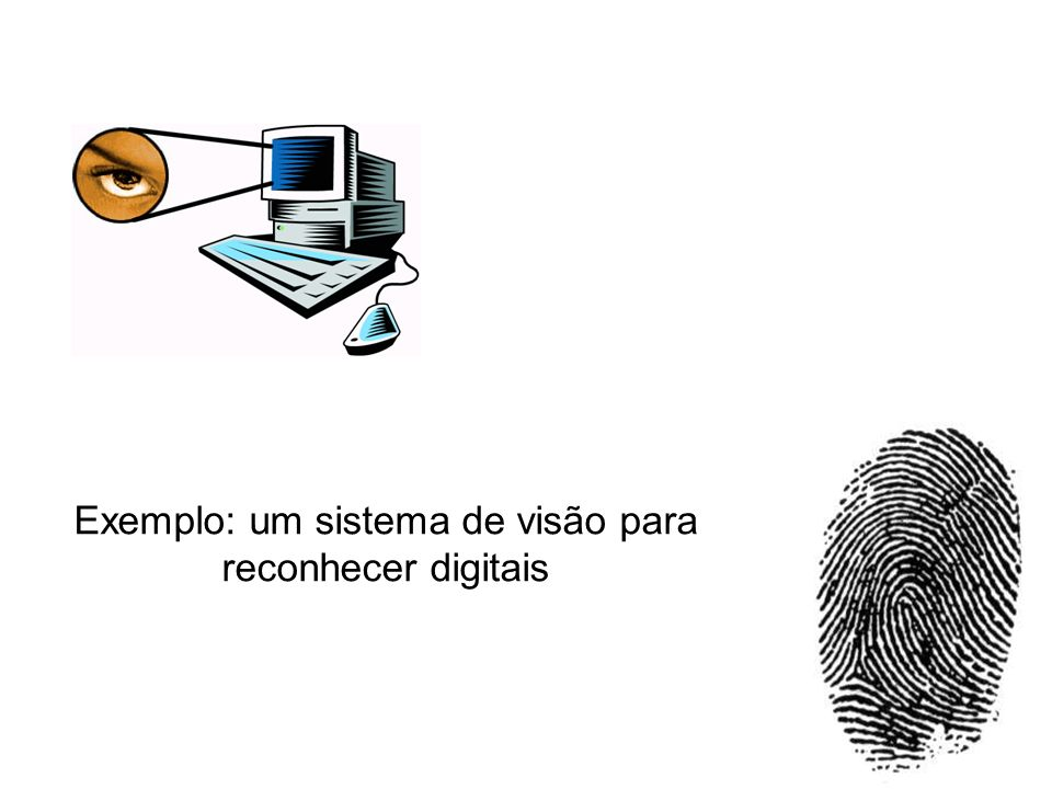 Exemplo: um sistema de visão para reconhecer digitais