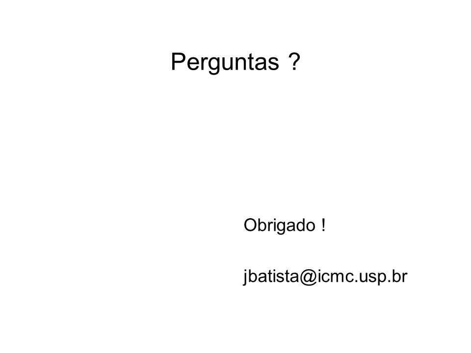 Perguntas Obrigado ! jbatista@icmc.usp.br