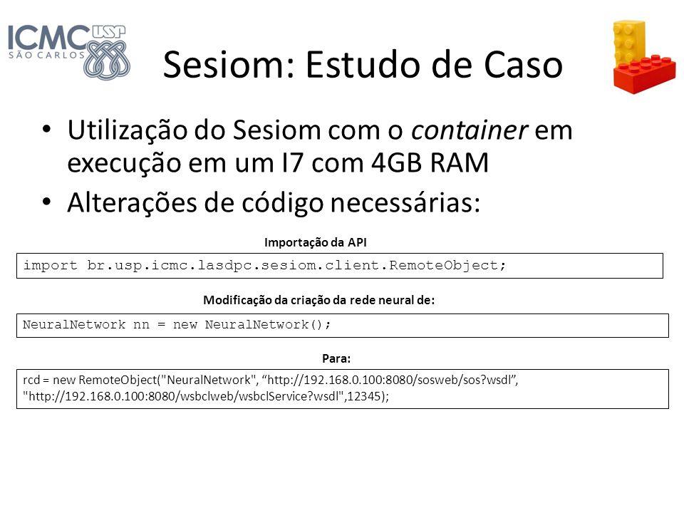 Sesiom: Estudo de Caso Utilização do Sesiom com o container em execução em um I7 com 4GB RAM. Alterações de código necessárias: