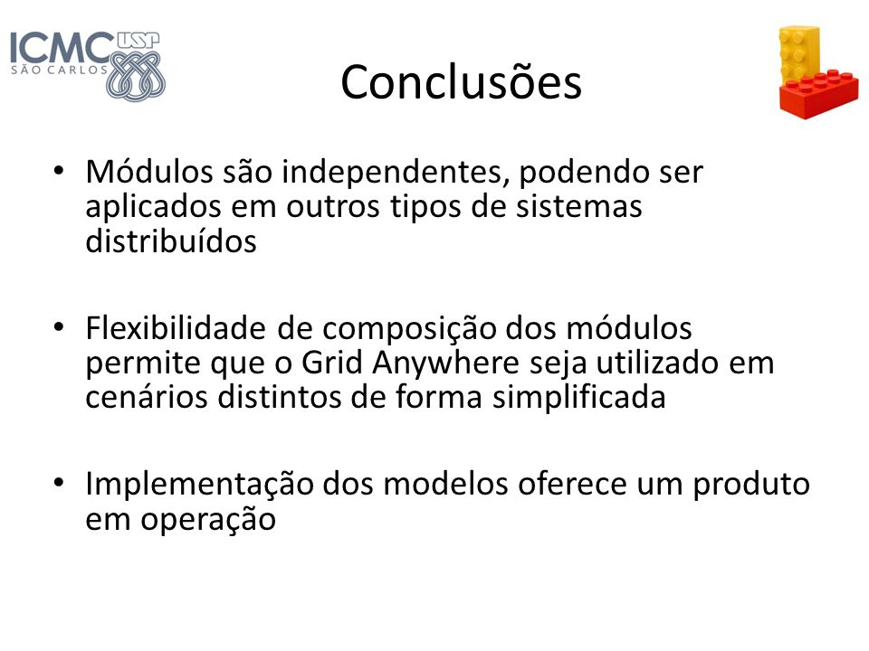 Conclusões Módulos são independentes, podendo ser aplicados em outros tipos de sistemas distribuídos.