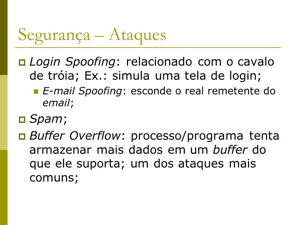 Segurança – Ataques Login Spoofing: relacionado com o cavalo de tróia; Ex.: simula uma tela de login;