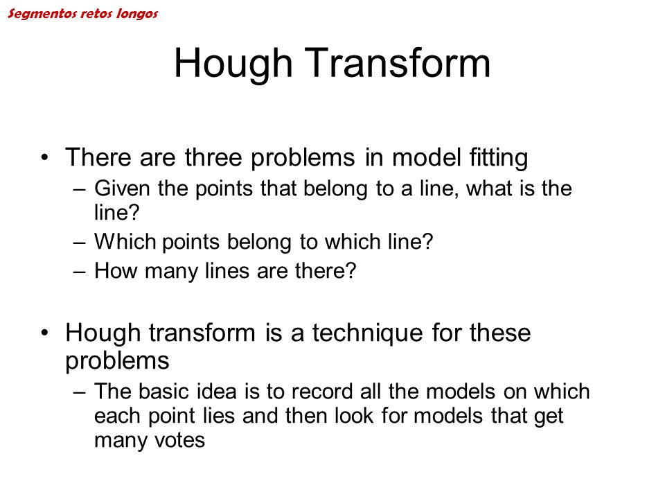 Hough Transform There are three problems in model fitting
