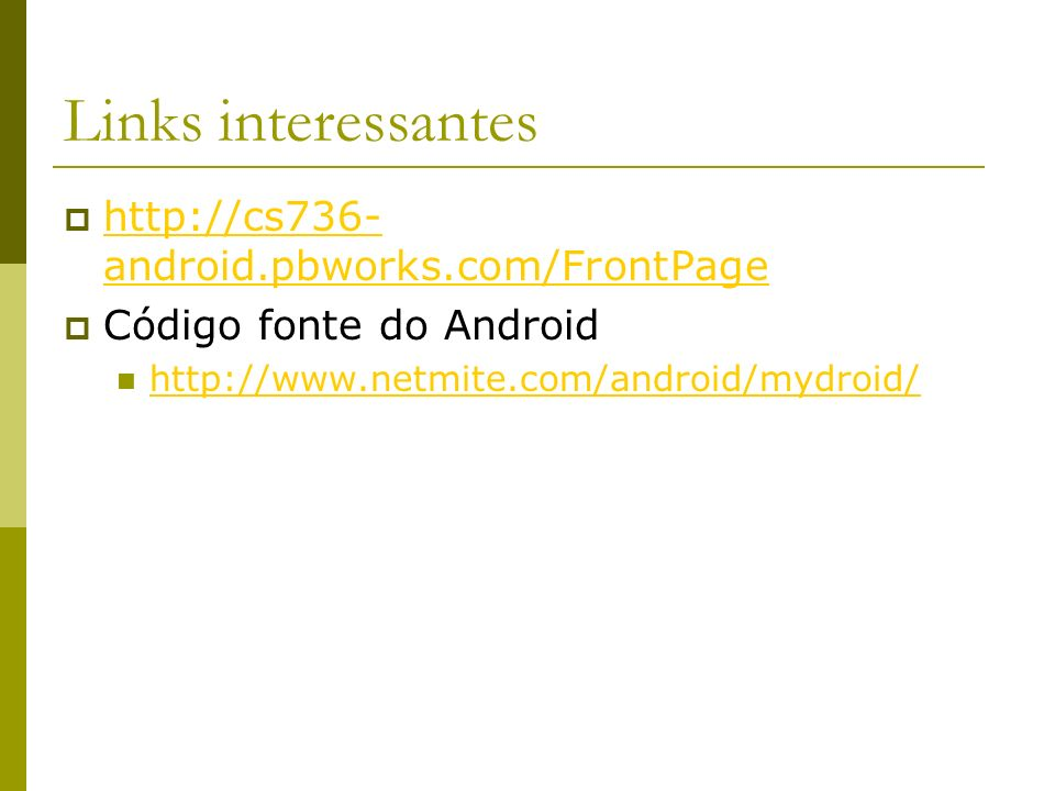 Links interessantes http://cs736-android.pbworks.com/FrontPage