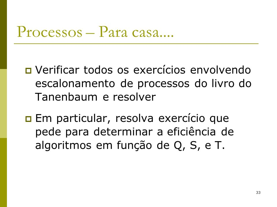 Processos – Para casa....Verificar todos os exercícios envolvendo escalonamento de processos do livro do Tanenbaum e resolver.