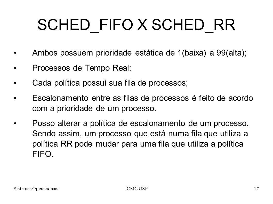 SCHED_FIFO X SCHED_RR Ambos possuem prioridade estática de 1(baixa) a 99(alta); Processos de Tempo Real;