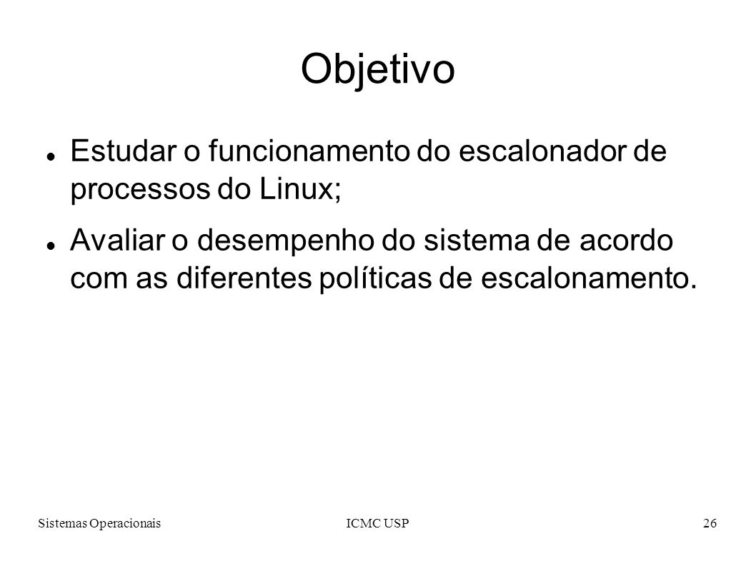 Objetivo Estudar o funcionamento do escalonador de processos do Linux;