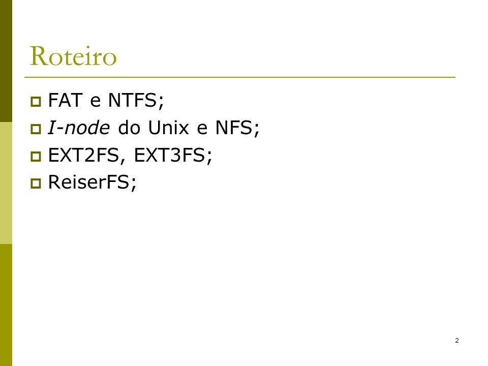 Roteiro FAT e NTFS; I-node do Unix e NFS; EXT2FS, EXT3FS; ReiserFS;