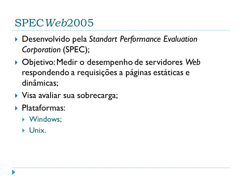 SPECWeb2005 Desenvolvido pela Standart Performance Evaluation Corporation (SPEC);