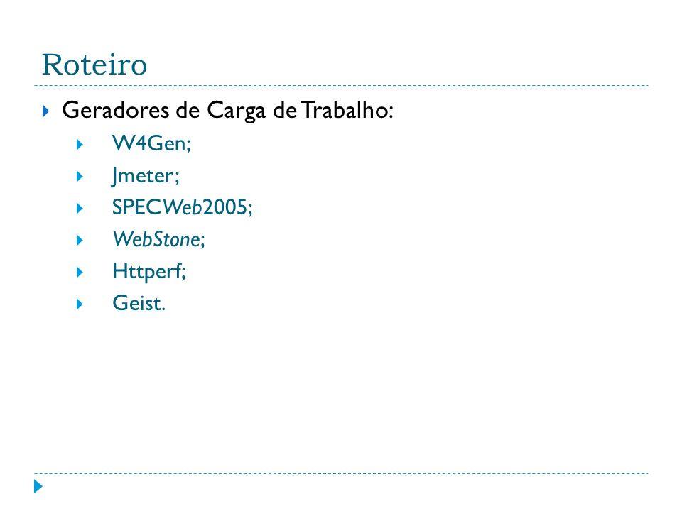 Roteiro Geradores de Carga de Trabalho: W4Gen; Jmeter; SPECWeb2005;