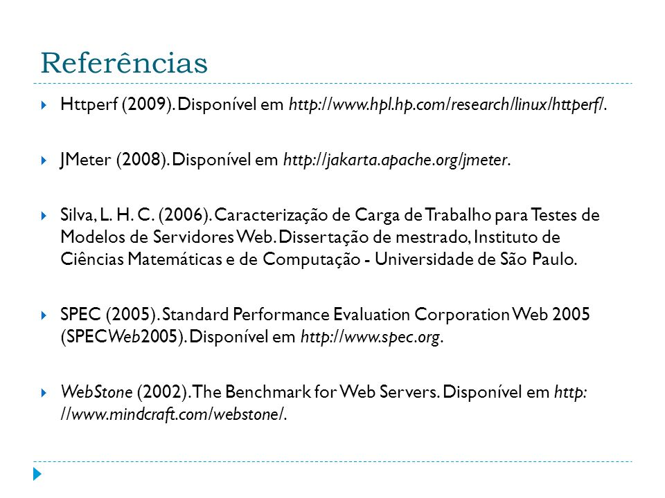 Referências Httperf (2009). Disponível em http://www.hpl.hp.com/research/linux/httperf/.