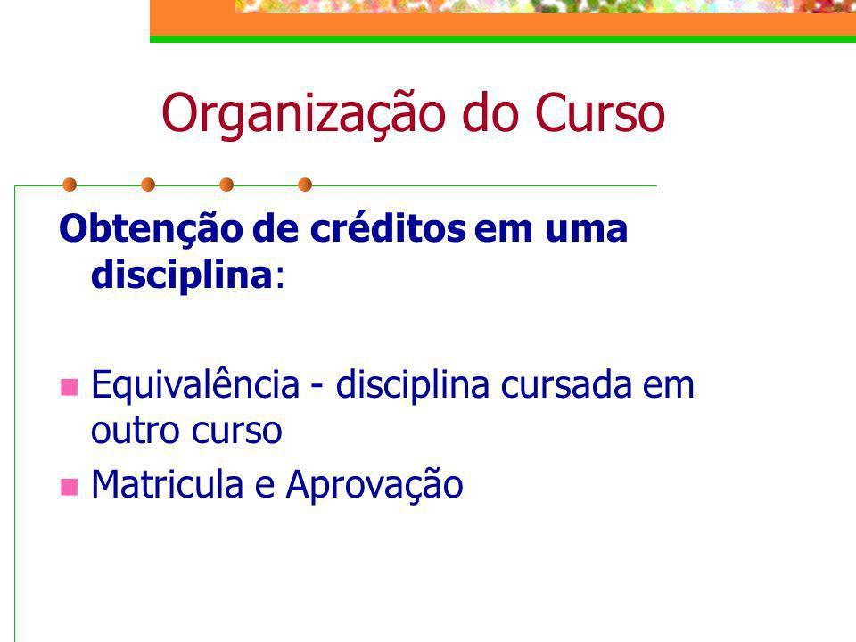 Organização do Curso Obtenção de créditos em uma disciplina: