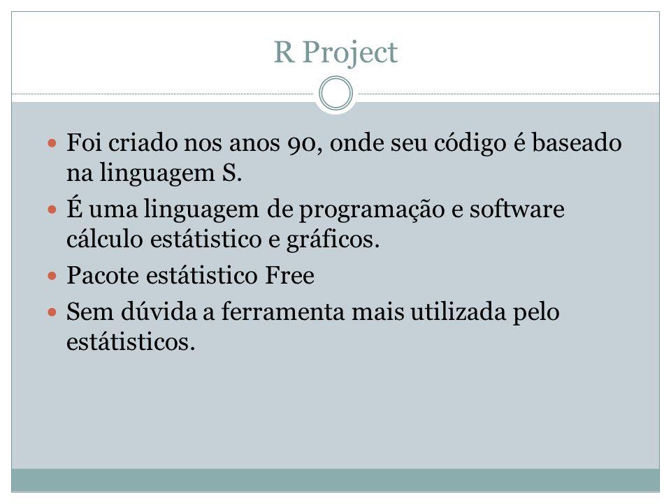 R ProjectFoi criado nos anos 90, onde seu código é baseado na linguagem S. É uma linguagem de programação e software cálculo estátistico e gráficos.