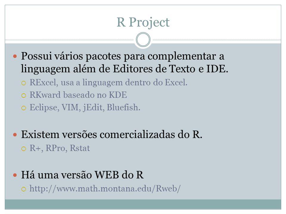 R Project Possui vários pacotes para complementar a linguagem além de Editores de Texto e IDE. RExcel, usa a linguagem dentro do Excel.