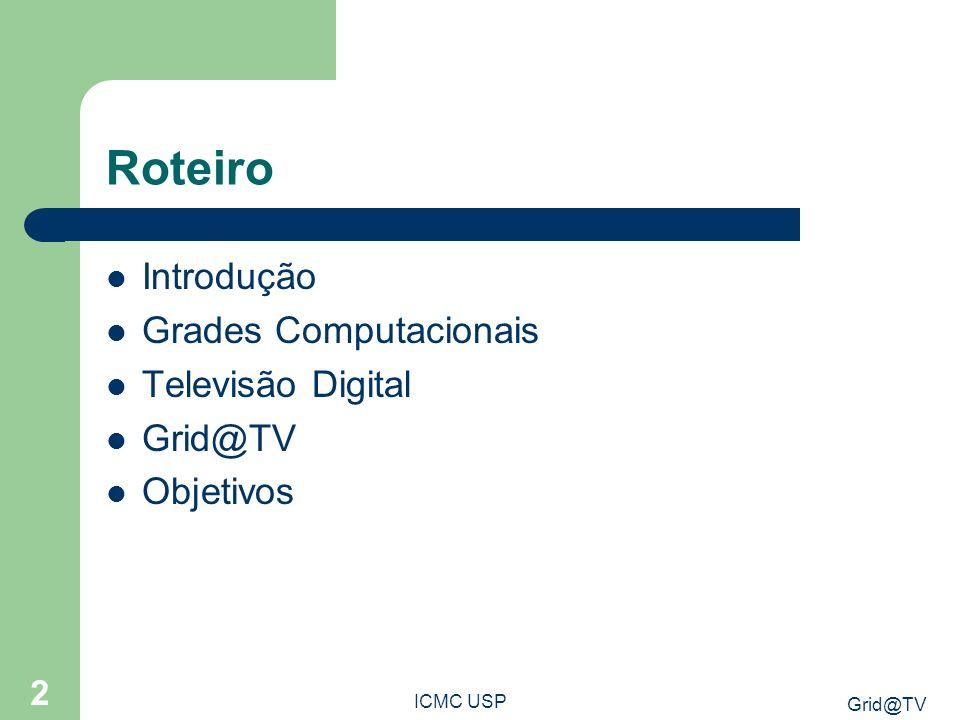 Roteiro Introdução Grades Computacionais Televisão Digital Grid@TV