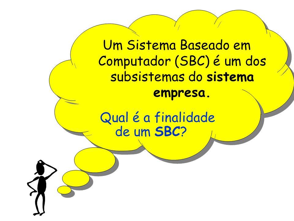 Um Sistema Baseado em Computador (SBC) é um dos subsistemas do sistema empresa.