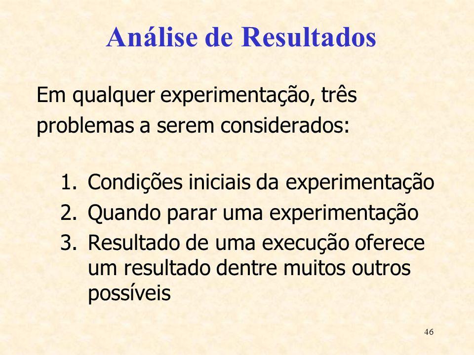 Análise de Resultados Em qualquer experimentação, três