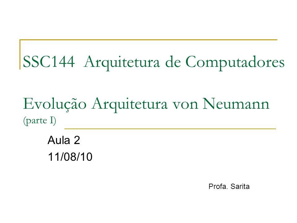 SSC144 Arquitetura de Computadores Evolução Arquitetura von Neumann (parte I)