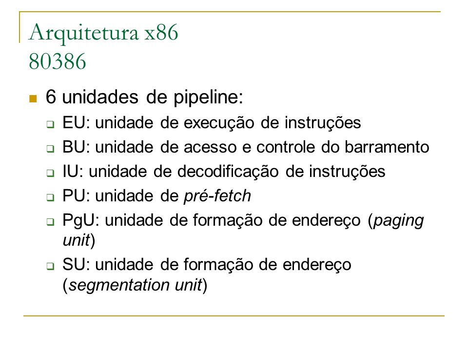 Arquitetura x86 80386 6 unidades de pipeline: