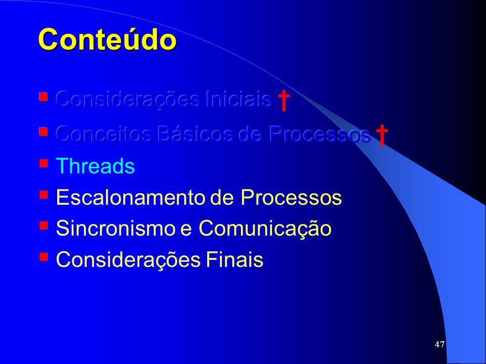 Conteúdo Considerações Iniciais † Conceitos Básicos de Processos †