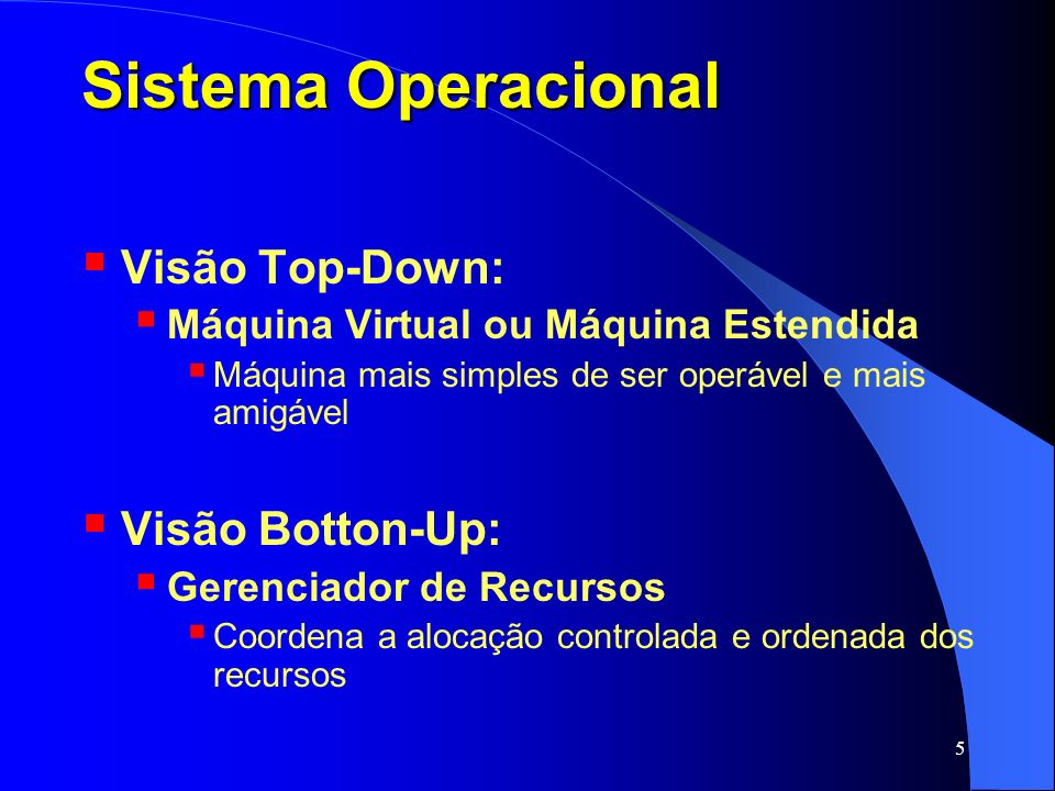 Sistema Operacional Visão Top-Down: Visão Botton-Up: