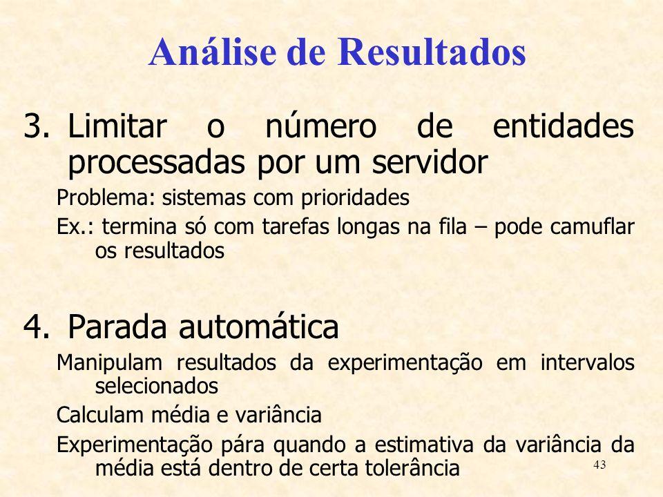 Análise de Resultados Limitar o número de entidades processadas por um servidor. Problema: sistemas com prioridades.