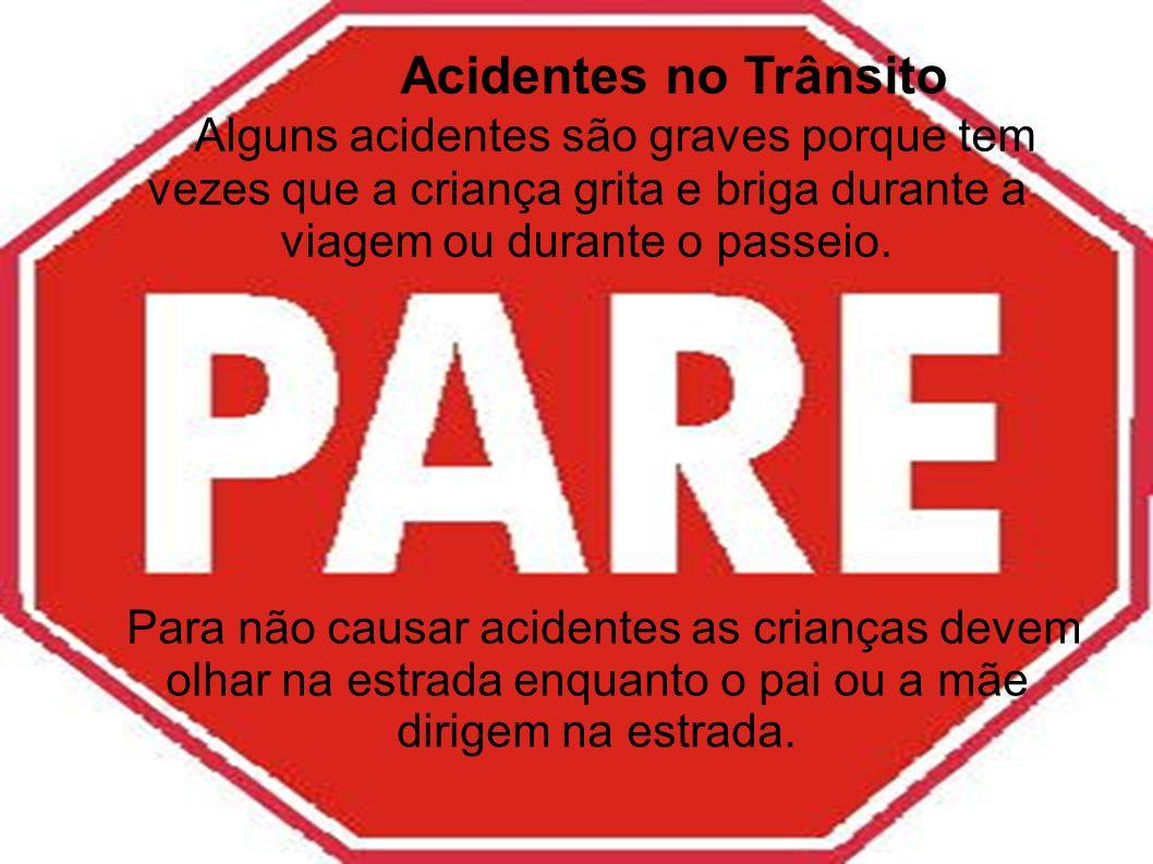 Acidentes no Trânsito Alguns acidentes são graves porque tem vezes que a criança grita e briga durante a viagem ou durante o passeio.