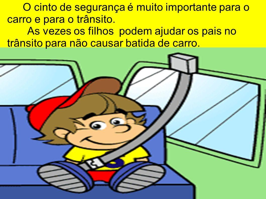 O cinto de segurança é muito importante para o carro e para o trânsito.