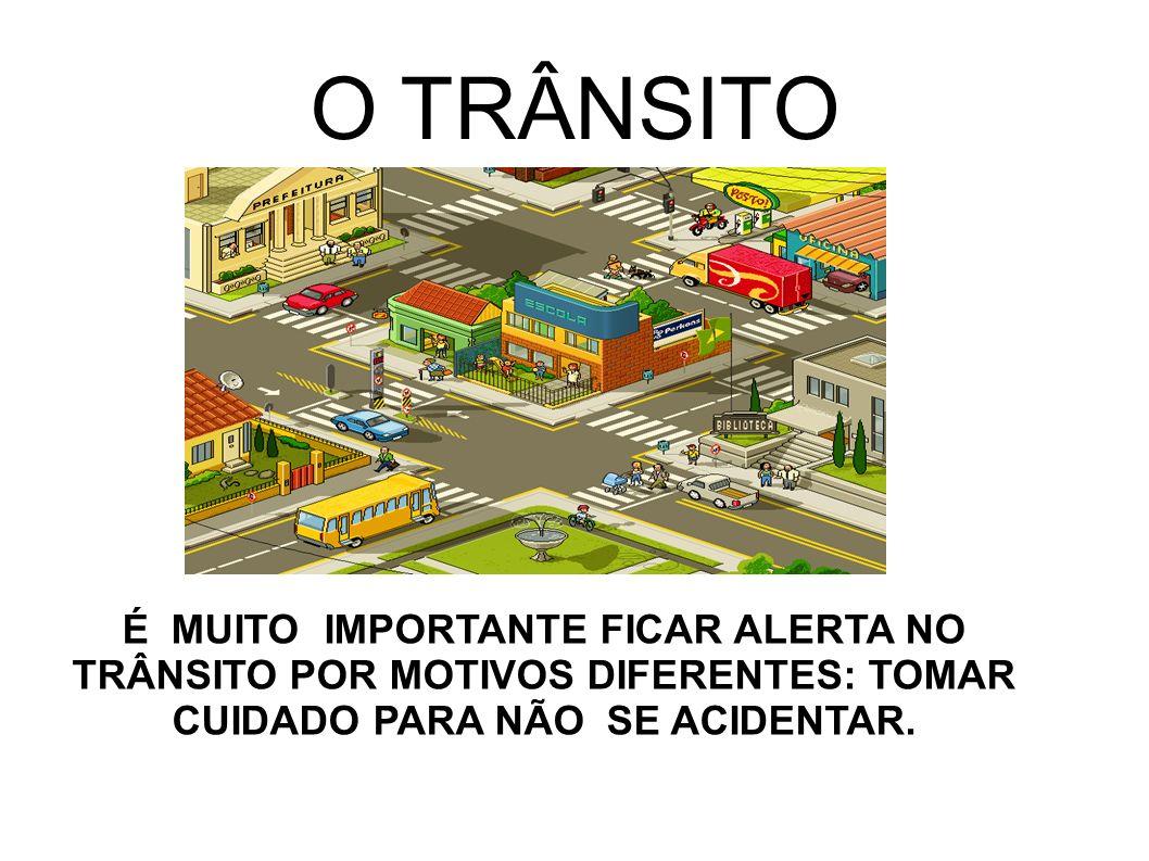 O TRÂNSITO É MUITO IMPORTANTE FICAR ALERTA NO TRÂNSITO POR MOTIVOS DIFERENTES: TOMAR CUIDADO PARA NÃO SE ACIDENTAR.