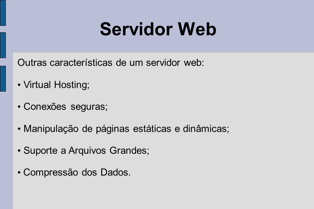 Servidor Web Outras características de um servidor web: