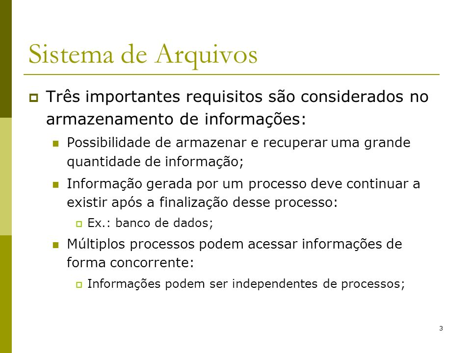 Sistema de Arquivos Três importantes requisitos são considerados no armazenamento de informações: