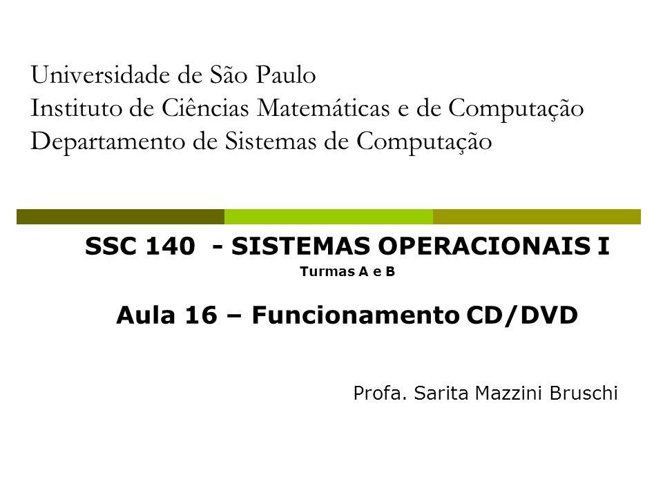 SSC 140 - SISTEMAS OPERACIONAIS I Aula 16 – Funcionamento CD/DVD