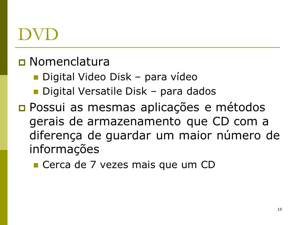 DVD Nomenclatura. Digital Video Disk – para vídeo. Digital Versatile Disk – para dados.